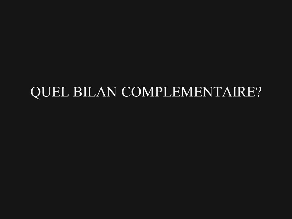 QUEL BILAN COMPLEMENTAIRE