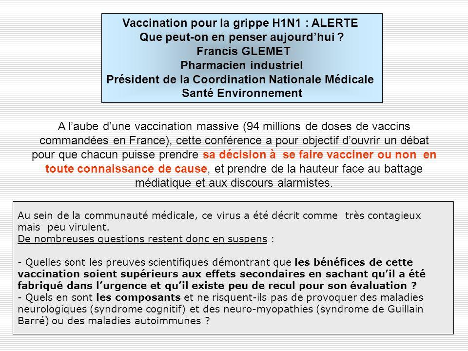 Vaccination pour la grippe H1N1 : ALERTE Que peut-on en penser aujourd'hui Francis GLEMET Pharmacien industriel Président de la Coordination Nationale Médicale Santé Environnement