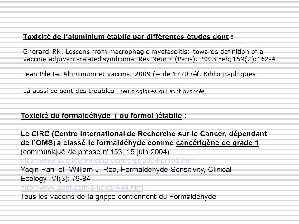 Toxicité de l'aluminium établie par différentes études dont : Gherardi RK. Lessons from macrophagic myofasciitis: towards definition of a vaccine adjuvant-related syndrome. Rev Neurol (Paris). 2003 Feb;159(2):162-4 Jean Pilette. Aluminium et vaccins. 2009 (+ de 1770 réf. Bibliographiques Là aussi ce sont des troubles neurologiques qui sont avancés