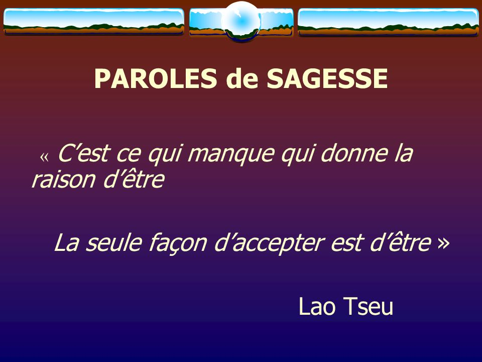 PAROLES de SAGESSE La seule façon d'accepter est d'être » Lao Tseu