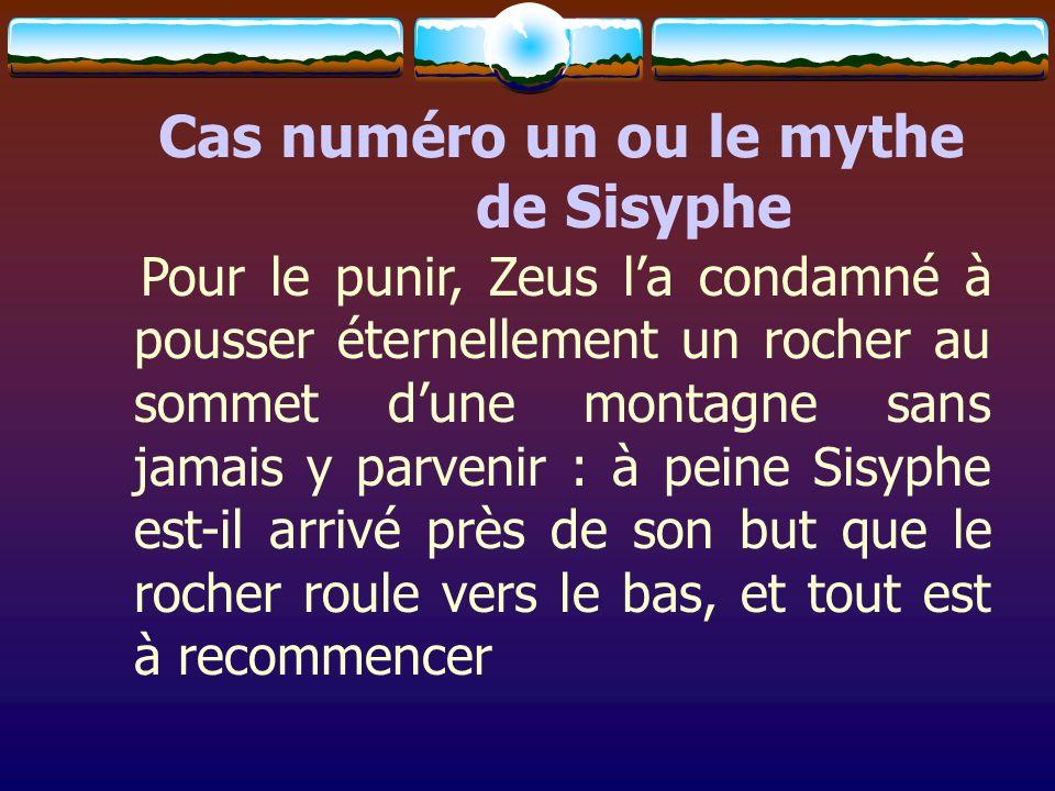 Cas numéro un ou le mythe de Sisyphe