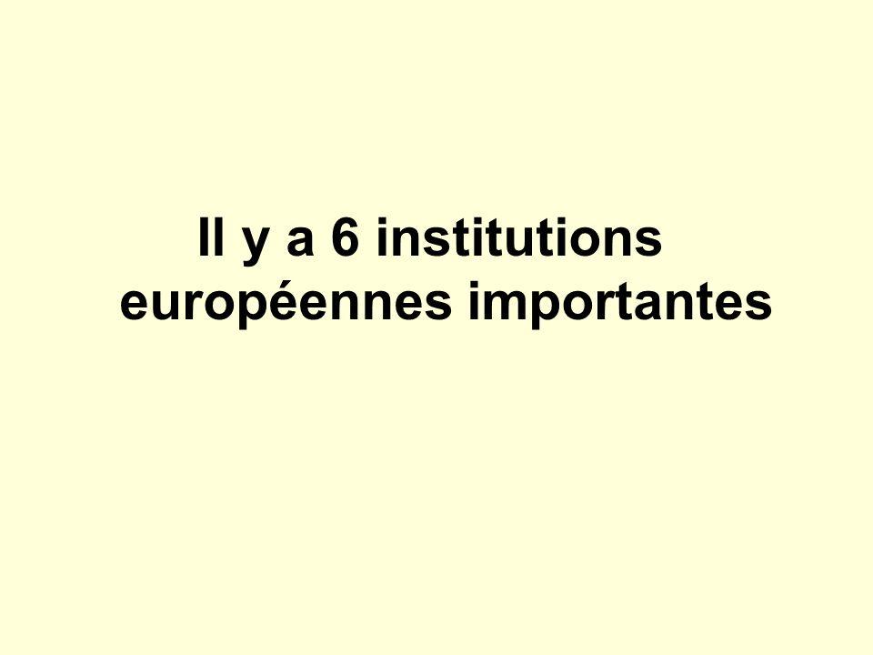 Il y a 6 institutions européennes importantes
