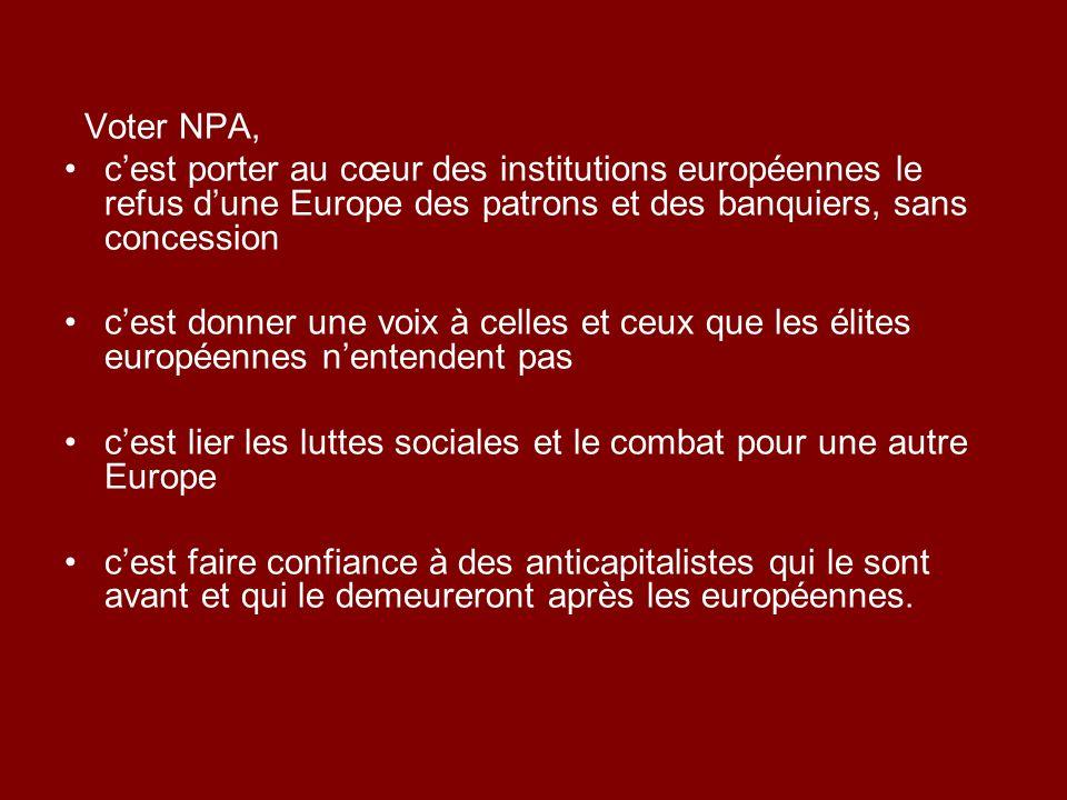 Voter NPA, c'est porter au cœur des institutions européennes le refus d'une Europe des patrons et des banquiers, sans concession.