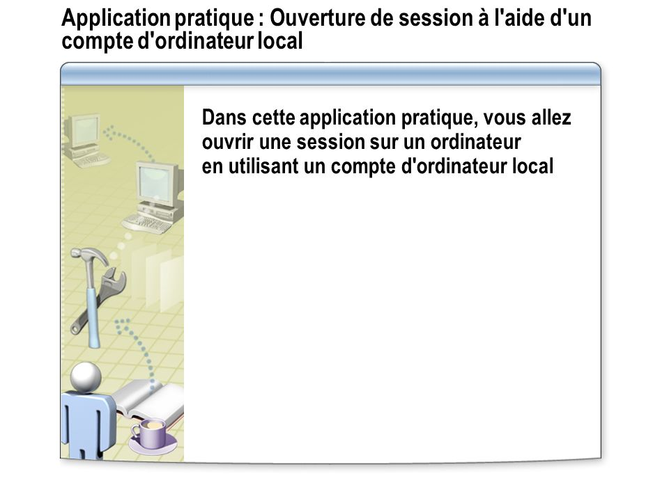 Application pratique : Ouverture de session à l aide d un compte d ordinateur local