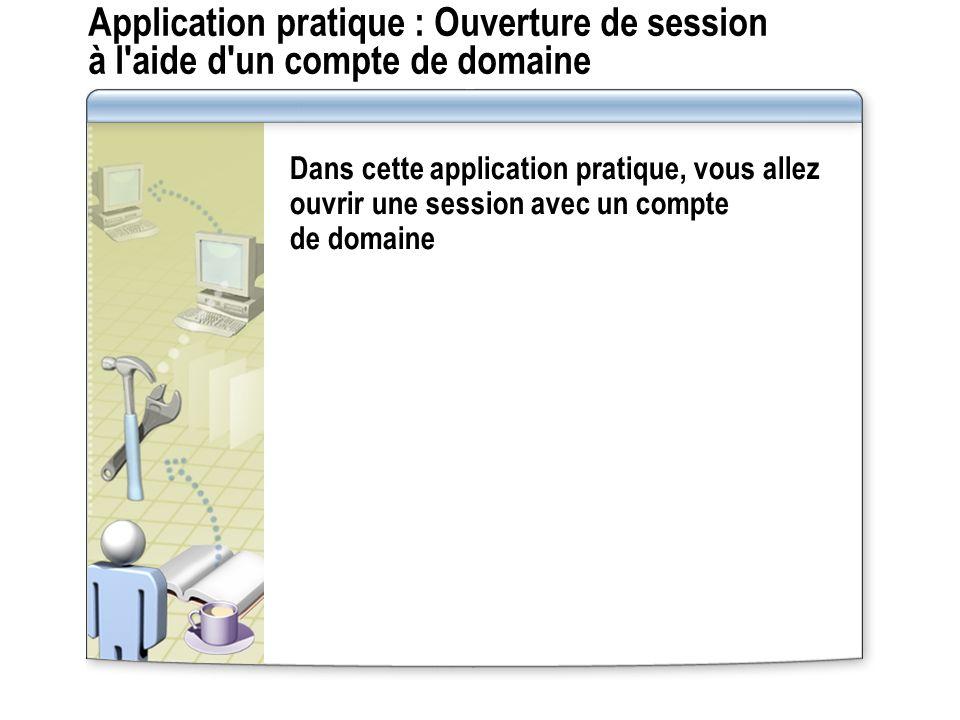 Application pratique : Ouverture de session à l aide d un compte de domaine