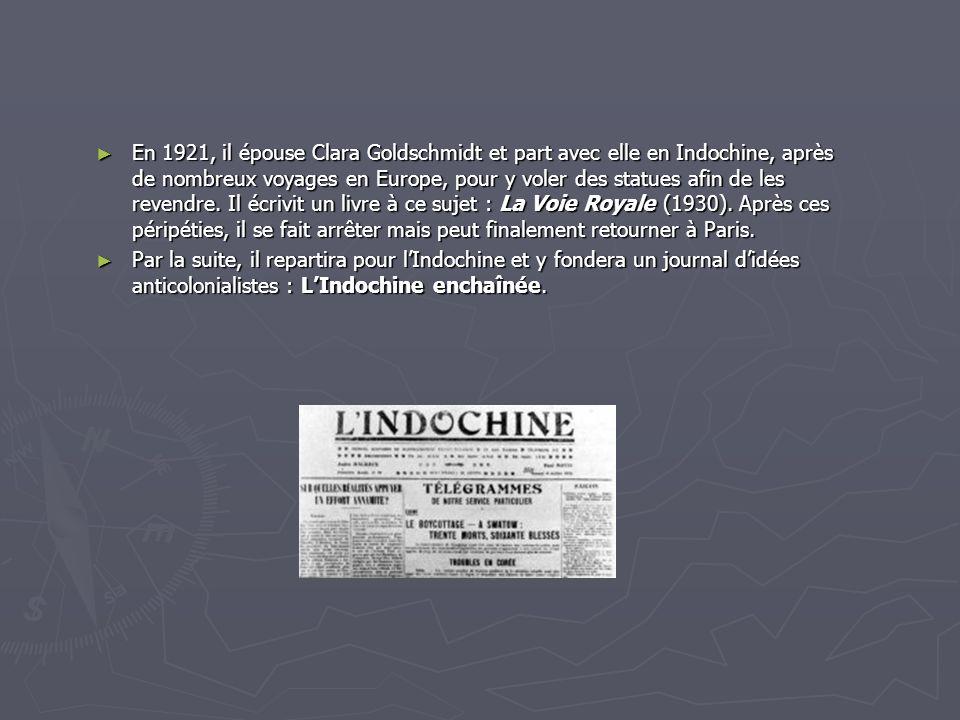 En 1921, il épouse Clara Goldschmidt et part avec elle en Indochine, après de nombreux voyages en Europe, pour y voler des statues afin de les revendre. Il écrivit un livre à ce sujet : La Voie Royale (1930). Après ces péripéties, il se fait arrêter mais peut finalement retourner à Paris.