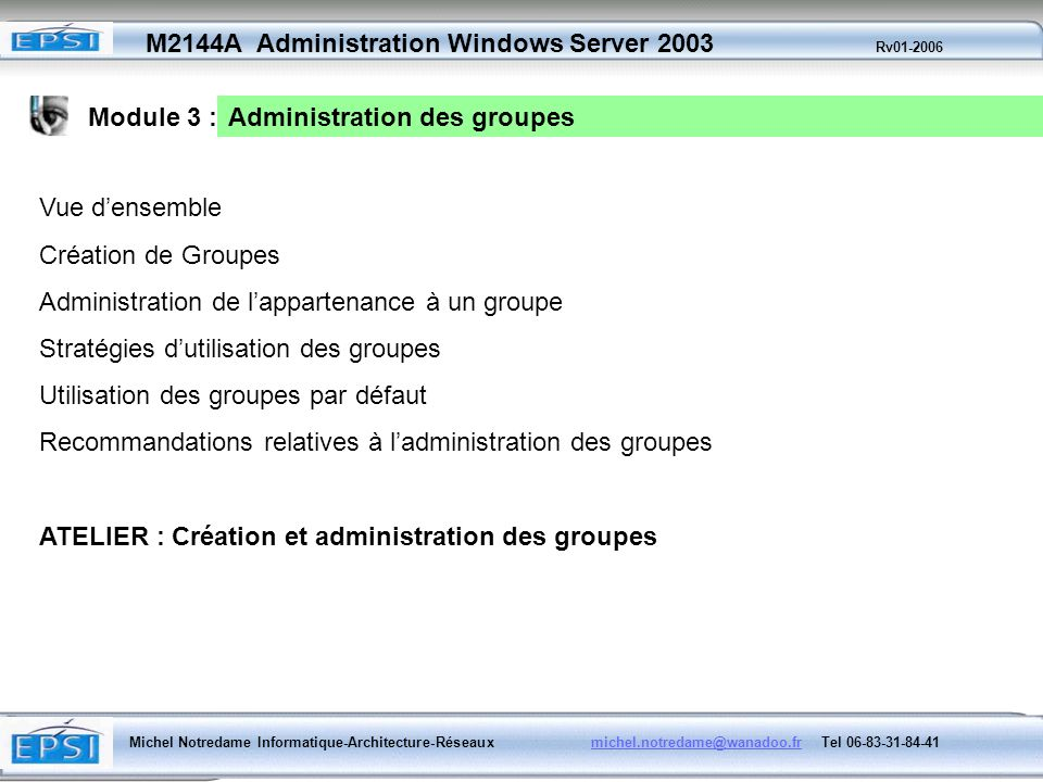 Module 3 : Administration des groupes. Vue d'ensemble. Création de Groupes. Administration de l'appartenance à un groupe.