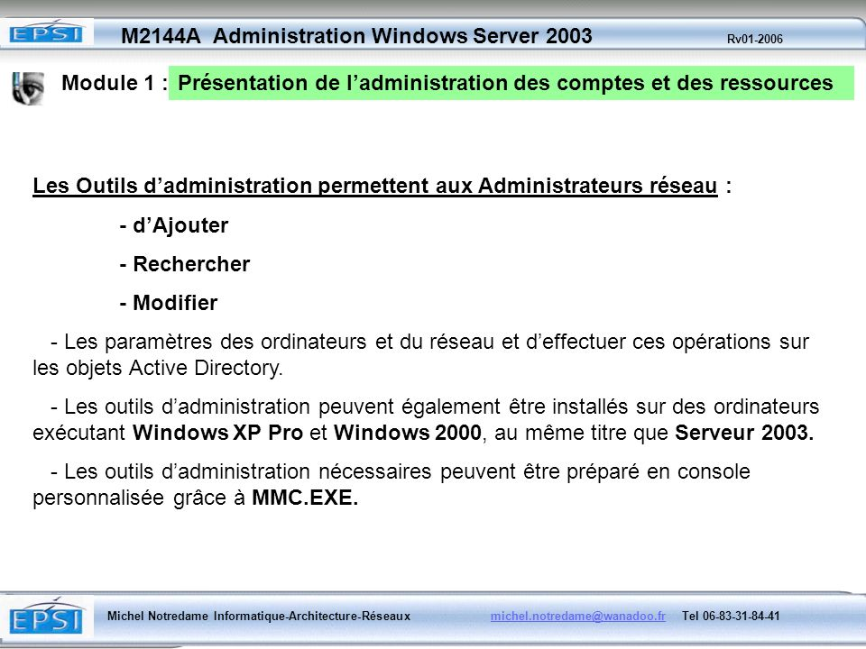 Module 1 :Présentation de l'administration des comptes et des ressources. Les Outils d'administration permettent aux Administrateurs réseau :