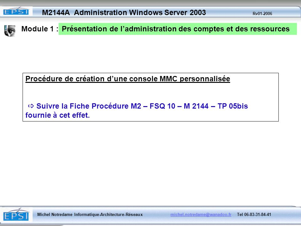 Module 1 : Présentation de l'administration des comptes et des ressources. Procédure de création d'une console MMC personnalisée.