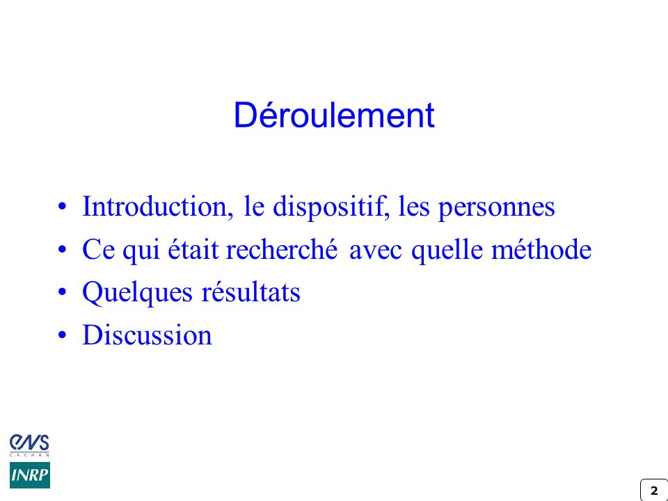 Déroulement Introduction, le dispositif, les personnes