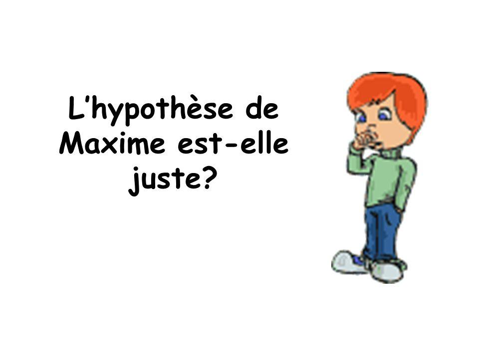 L'hypothèse de Maxime est-elle juste