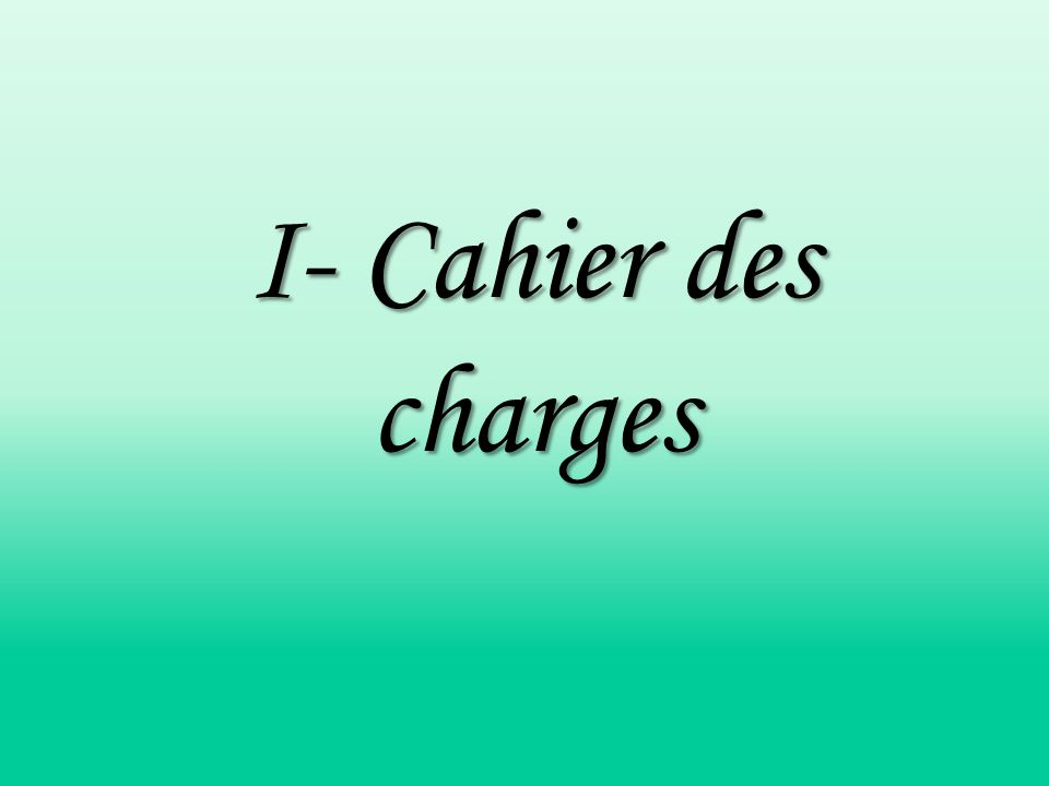 I- Cahier des charges