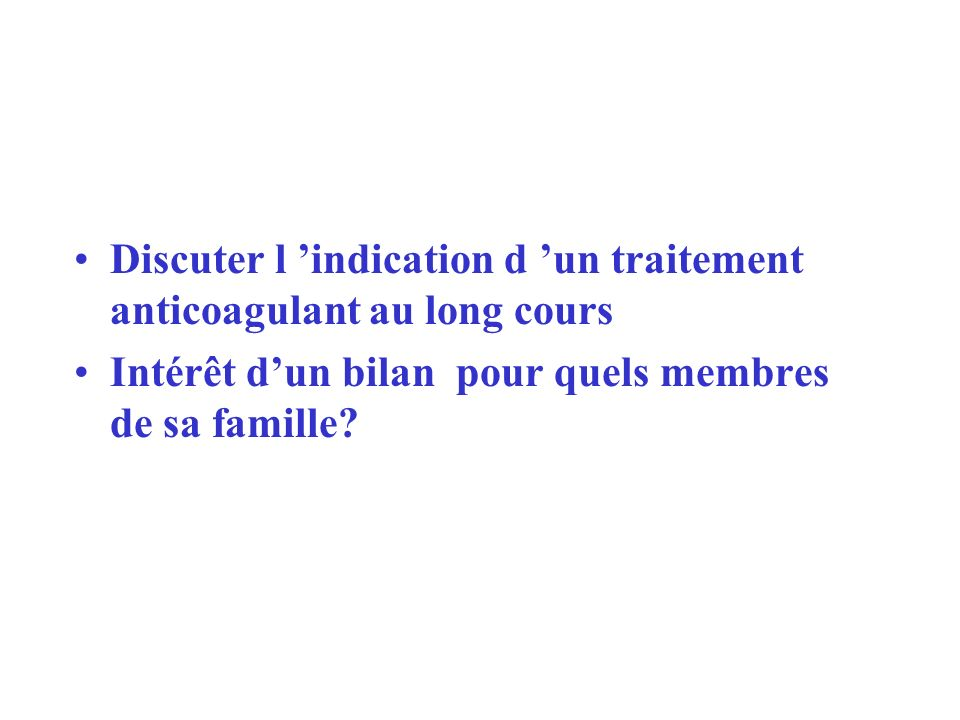 Discuter l 'indication d 'un traitement anticoagulant au long cours