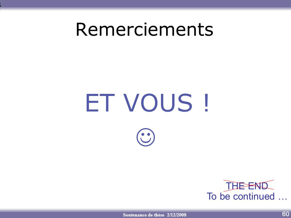 ET VOUS !  Remerciements THE END To be continued … 60