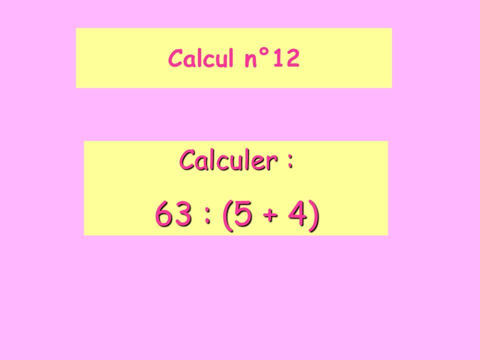 Calcul n°12 Calculer : 63 : (5 + 4)