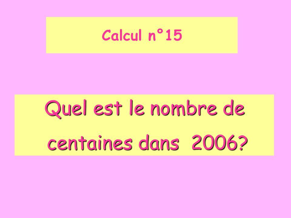 Calcul n°15 Quel est le nombre de centaines dans 2006