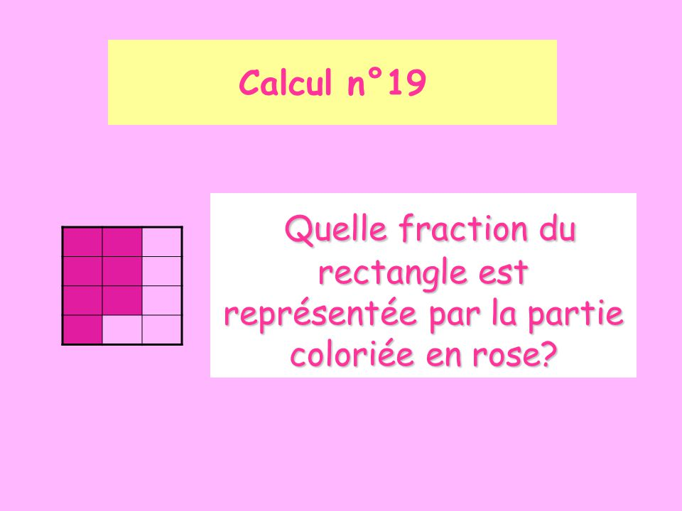 Calcul n°19 Quelle fraction du rectangle est représentée par la partie coloriée en rose