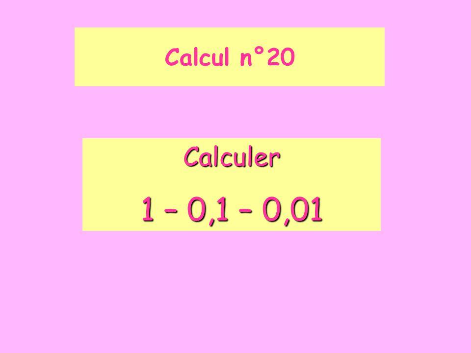 Calcul n°20 Calculer 1 – 0,1 – 0,01