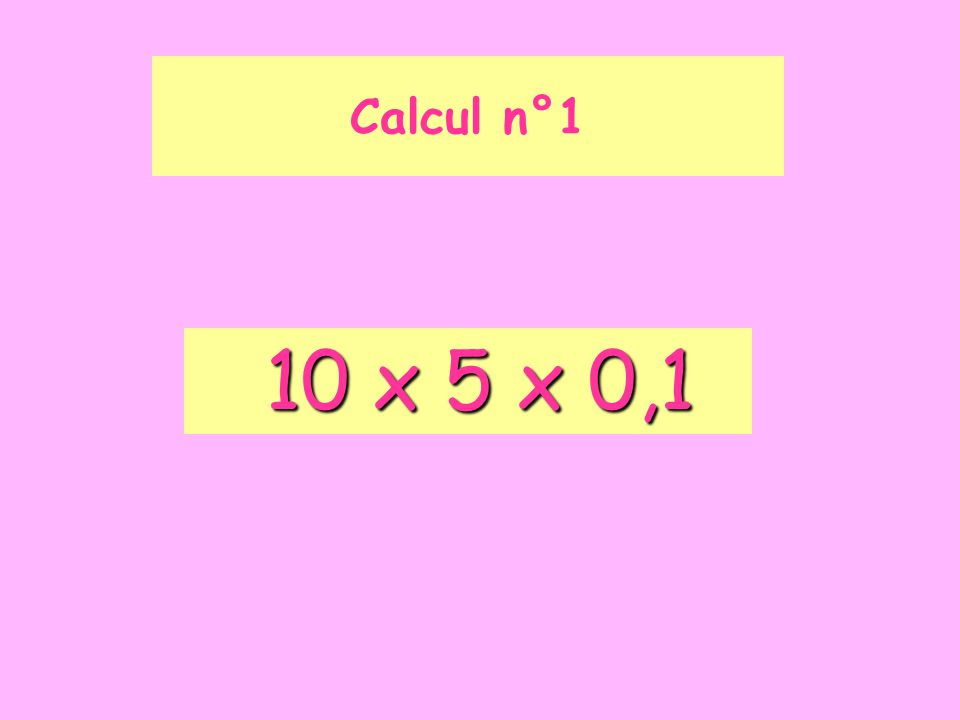 Calcul n°1 10 x 5 x 0,1