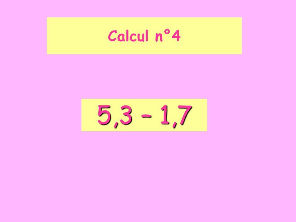 Calcul n°4 5,3 – 1,7
