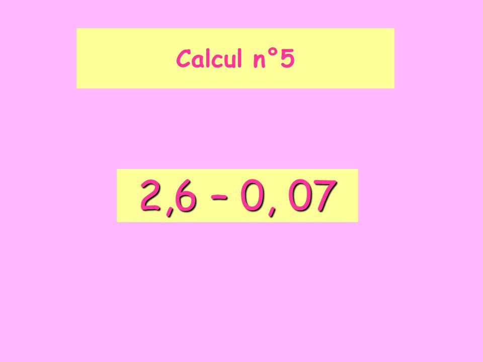 Calcul n°5 2,6 – 0, 07