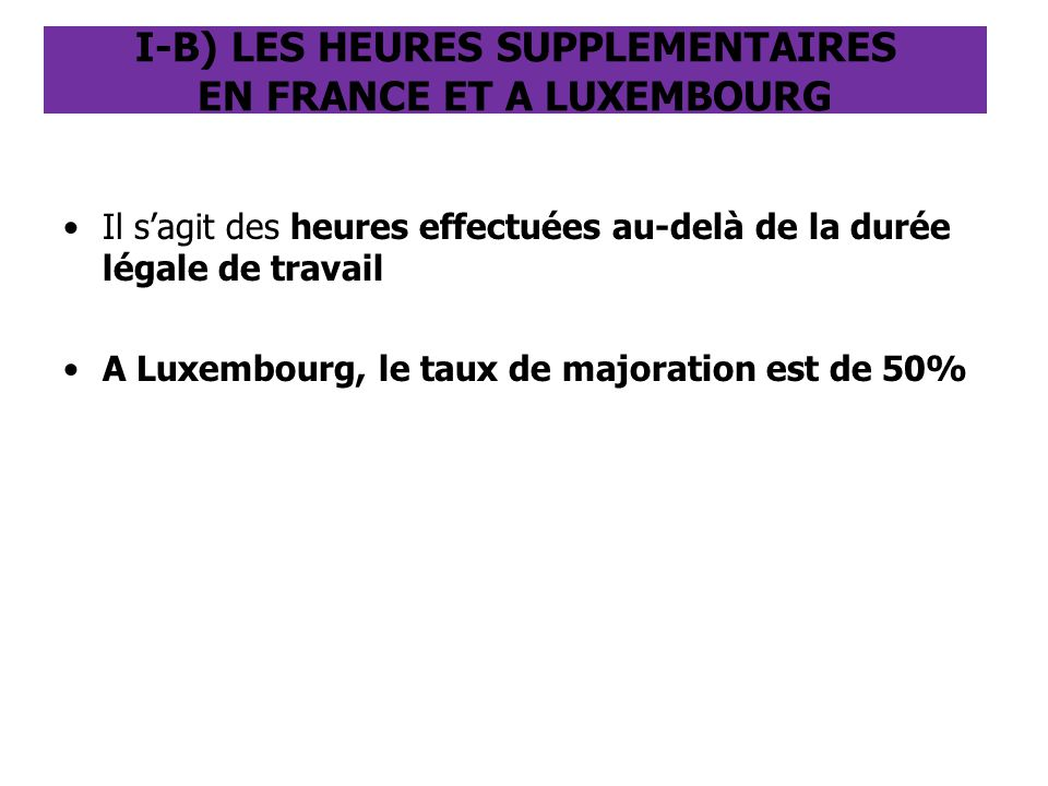 I-B) LES HEURES SUPPLEMENTAIRES EN FRANCE ET A LUXEMBOURG