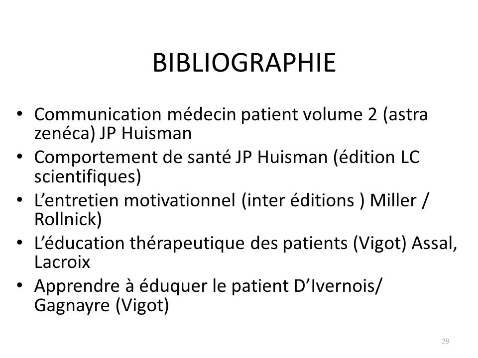 25/03/2017BIBLIOGRAPHIE. Communication médecin patient volume 2 (astra zenéca) JP Huisman.