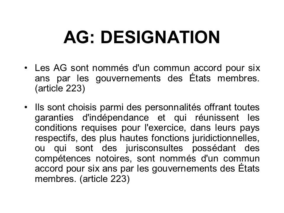 AG: DESIGNATION Les AG sont nommés d un commun accord pour six ans par les gouvernements des États membres. (article 223)