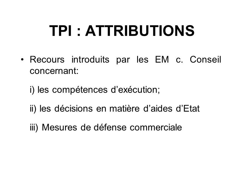 TPI : ATTRIBUTIONS Recours introduits par les EM c. Conseil concernant: i) les compétences d'exécution;