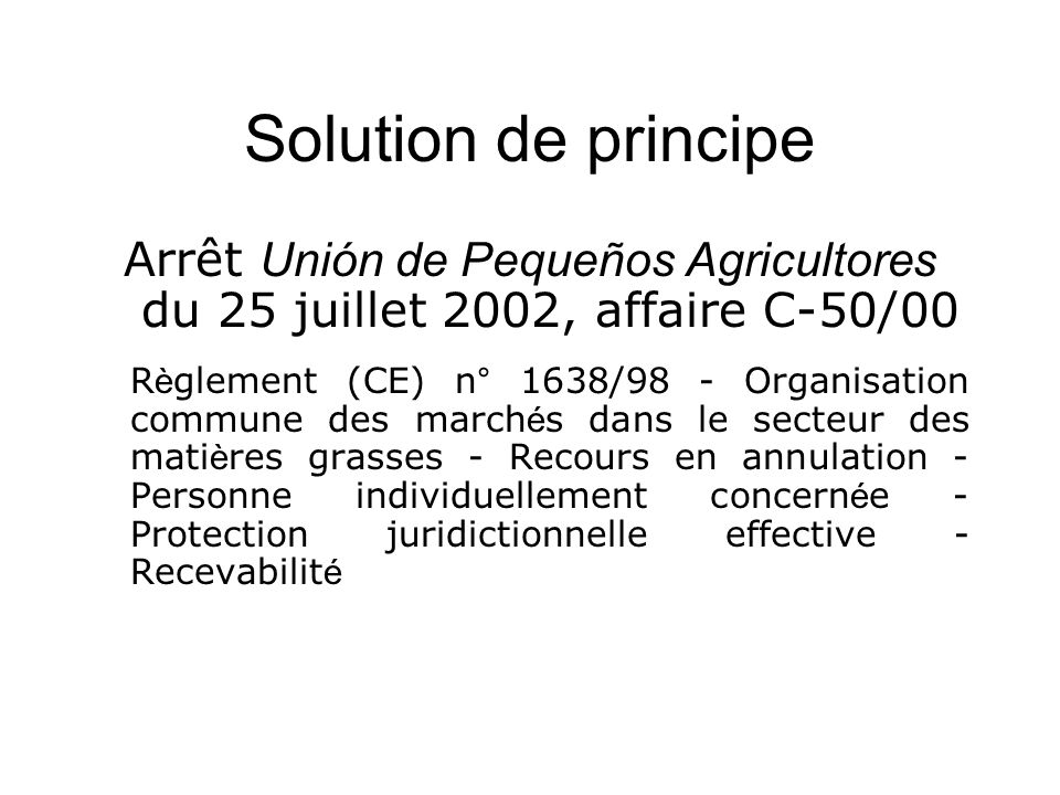 Solution de principeArrêt Unión de Pequeños Agricultores du 25 juillet 2002, affaire C-50/00.