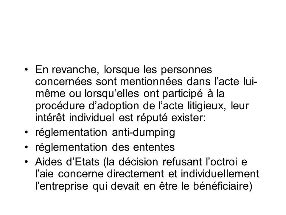 En revanche, lorsque les personnes concernées sont mentionnées dans l'acte lui-même ou lorsqu'elles ont participé à la procédure d'adoption de l'acte litigieux, leur intérêt individuel est réputé exister: