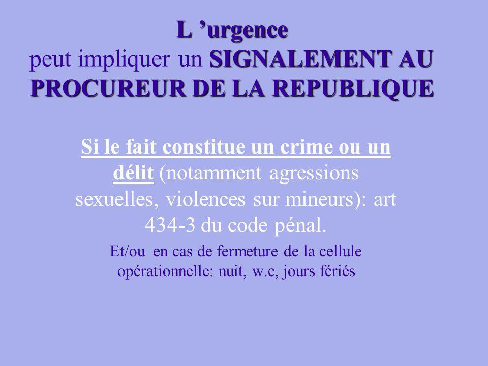 L 'urgence peut impliquer un SIGNALEMENT AU PROCUREUR DE LA REPUBLIQUE