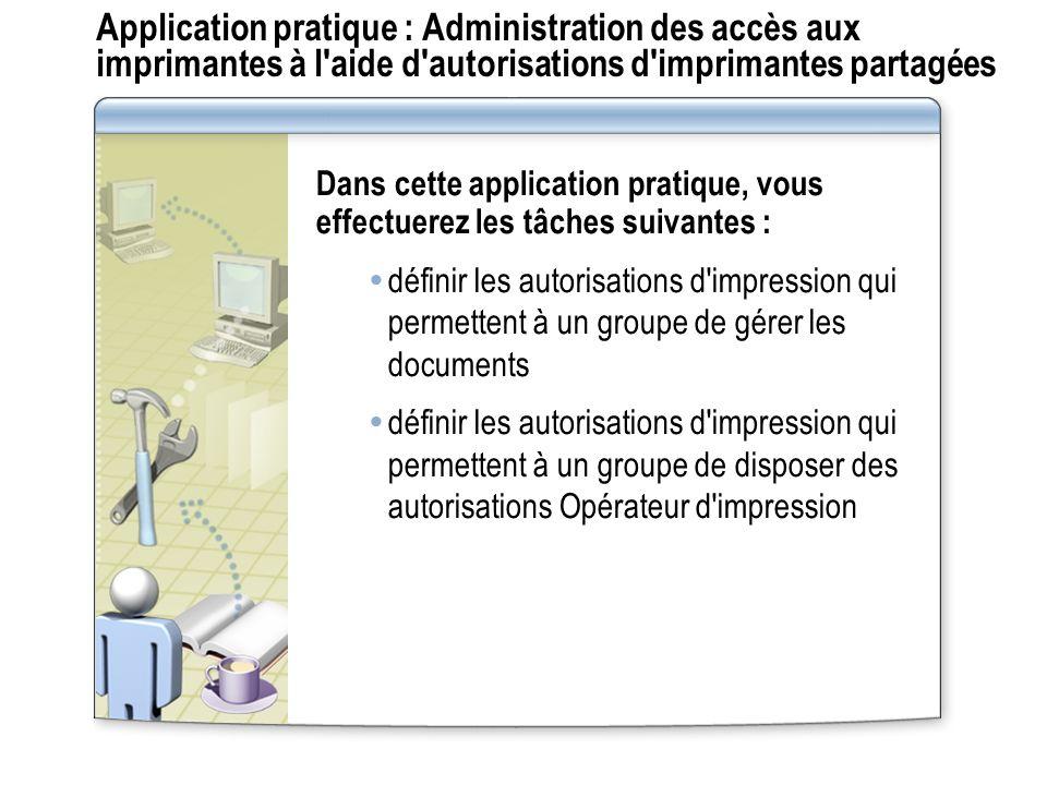 Application pratique : Administration des accès aux imprimantes à l aide d autorisations d imprimantes partagées