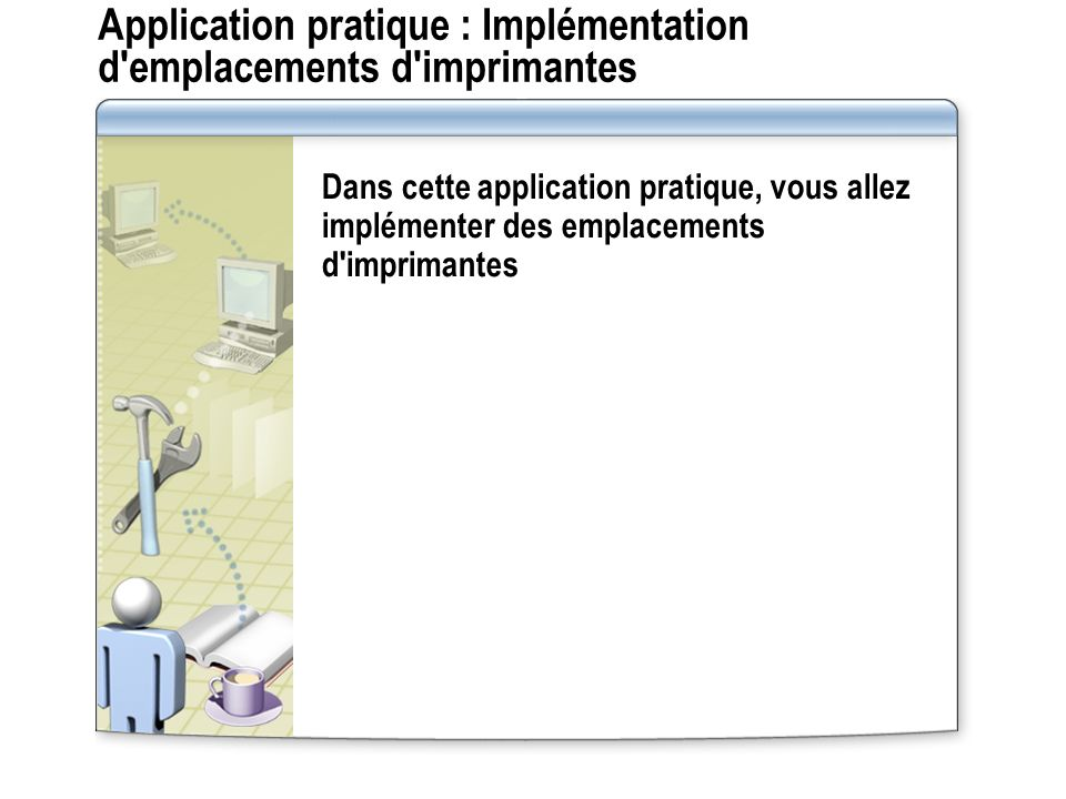 Application pratique : Implémentation d emplacements d imprimantes