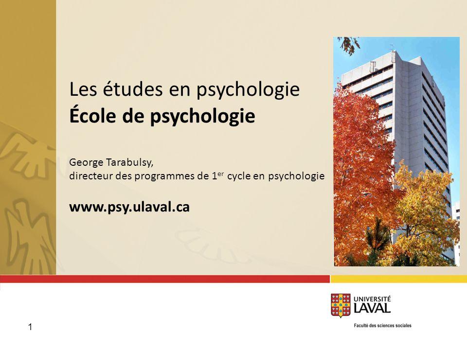 Les études en psychologie École de psychologie George Tarabulsy, directeur des programmes de 1er cycle en psychologie www.psy.ulaval.ca