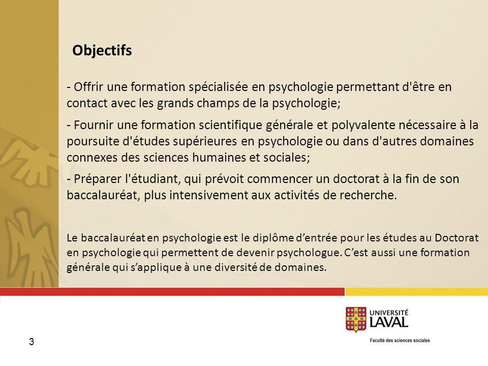 Objectifs - Offrir une formation spécialisée en psychologie permettant d être en contact avec les grands champs de la psychologie;
