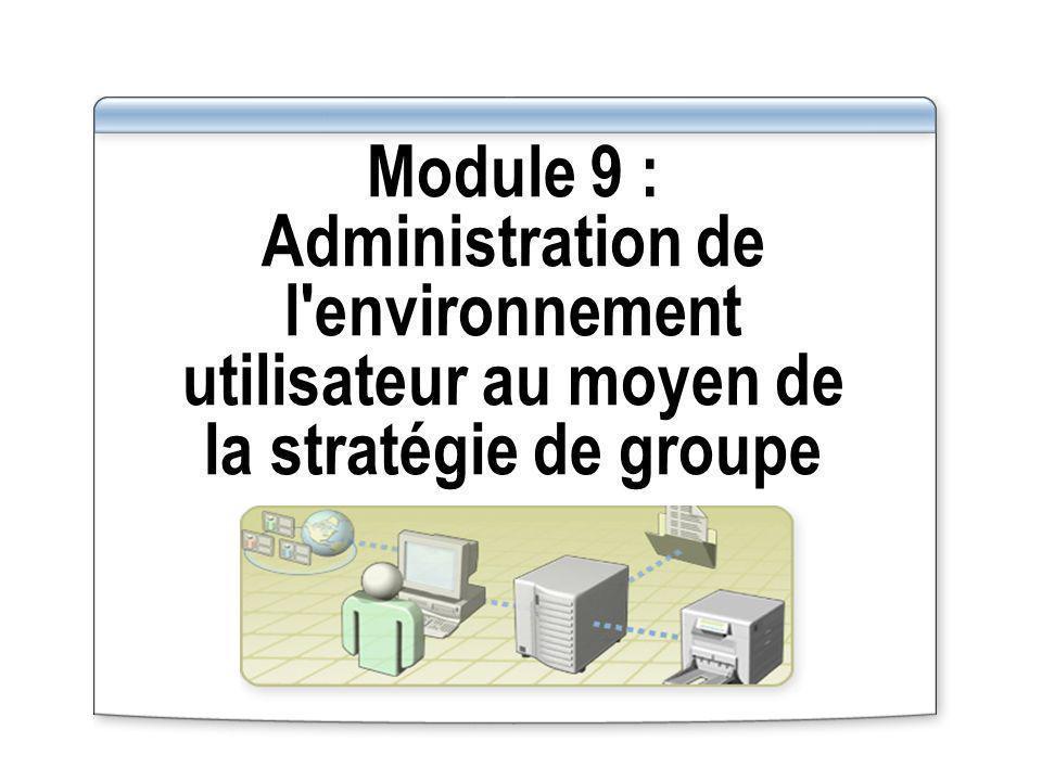 Module 9 : Administration de l environnement utilisateur au moyen de la stratégie de groupe