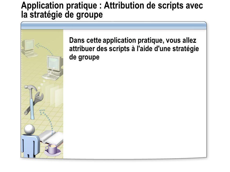 Application pratique : Attribution de scripts avec la stratégie de groupe