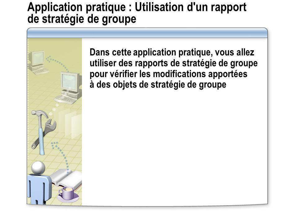 Application pratique : Utilisation d un rapport de stratégie de groupe