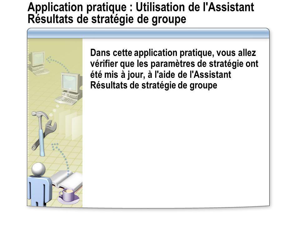 Application pratique : Utilisation de l Assistant Résultats de stratégie de groupe
