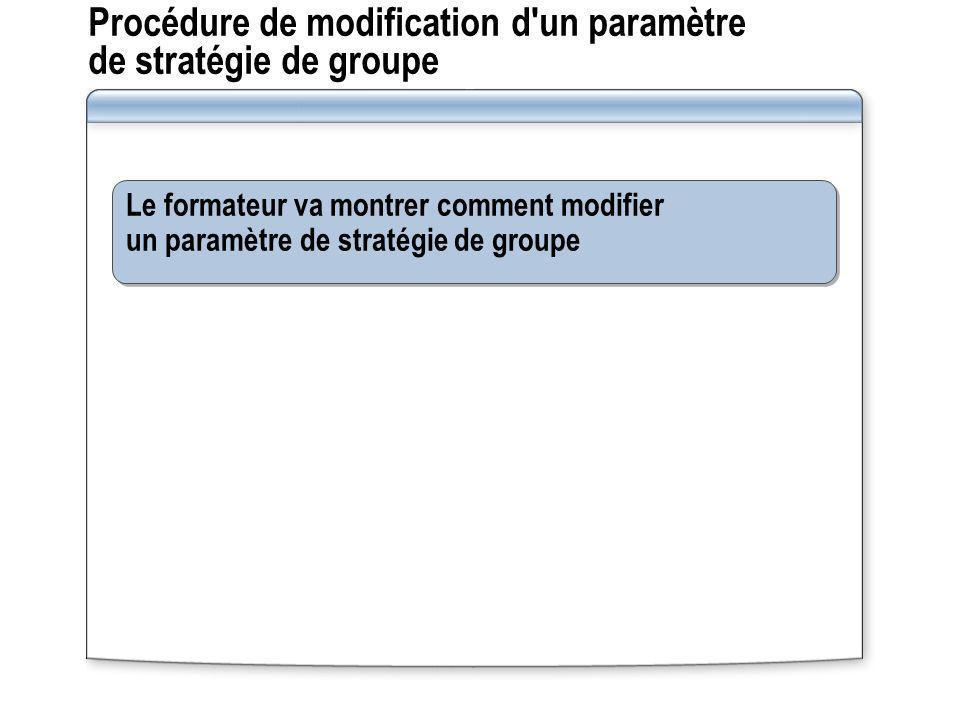 Procédure de modification d un paramètre de stratégie de groupe