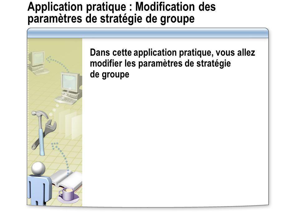 Application pratique : Modification des paramètres de stratégie de groupe