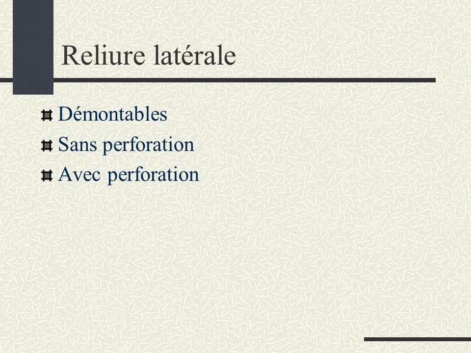 Reliure latérale Démontables Sans perforation Avec perforation