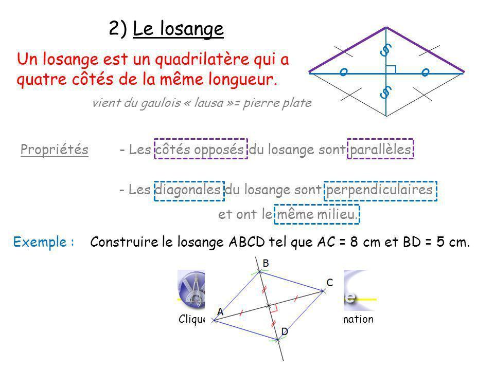 2) Le losange § Un losange est un quadrilatère qui a quatre côtés de la même longueur. o. o. § vient du gaulois « lausa »= pierre plate.