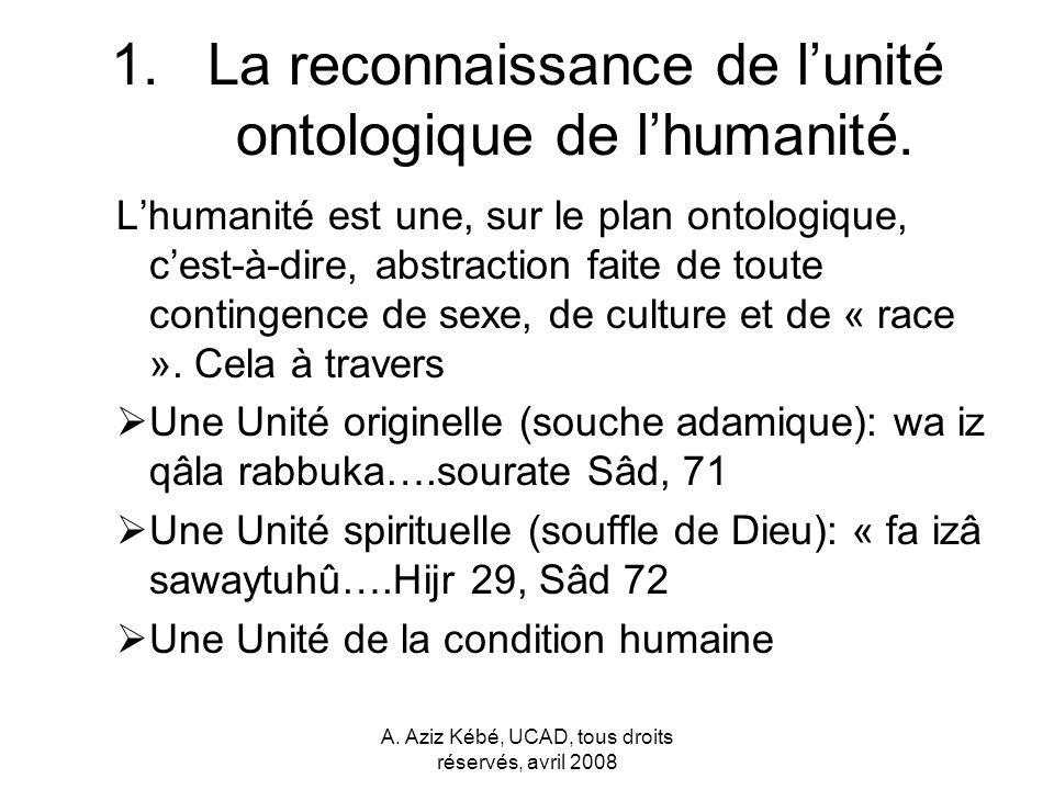La reconnaissance de l'unité ontologique de l'humanité.