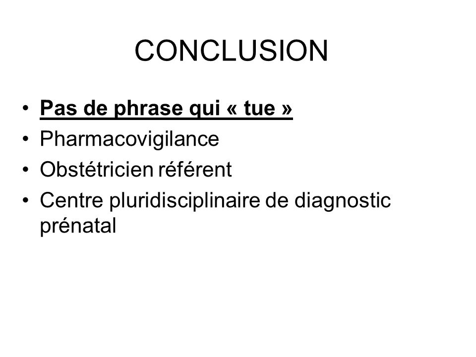 CONCLUSION Pas de phrase qui « tue » Pharmacovigilance