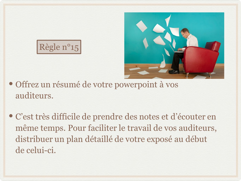 Règle n°15 Offrez un résumé de votre powerpoint à vos auditeurs.