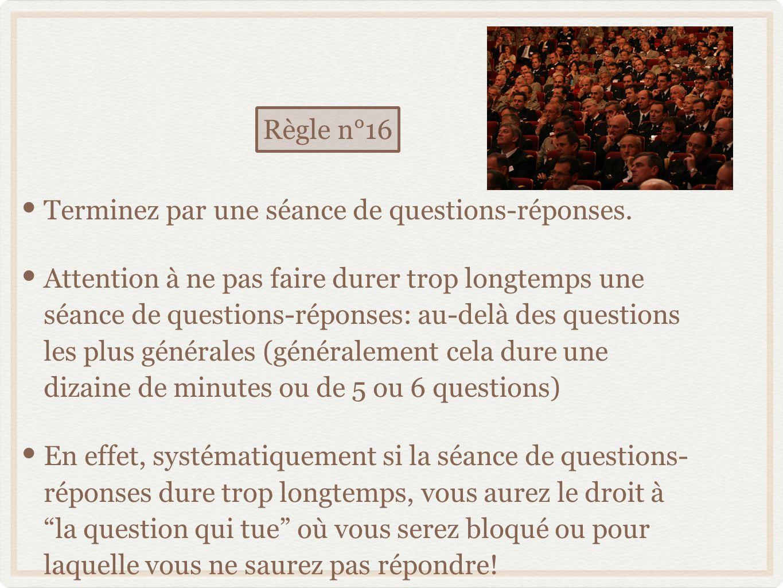 Règle n°16 Terminez par une séance de questions-réponses.