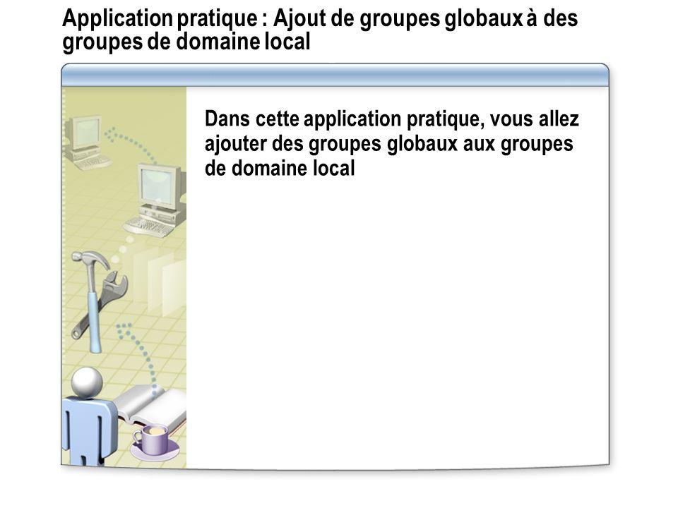 Application pratique : Ajout de groupes globaux à des groupes de domaine local