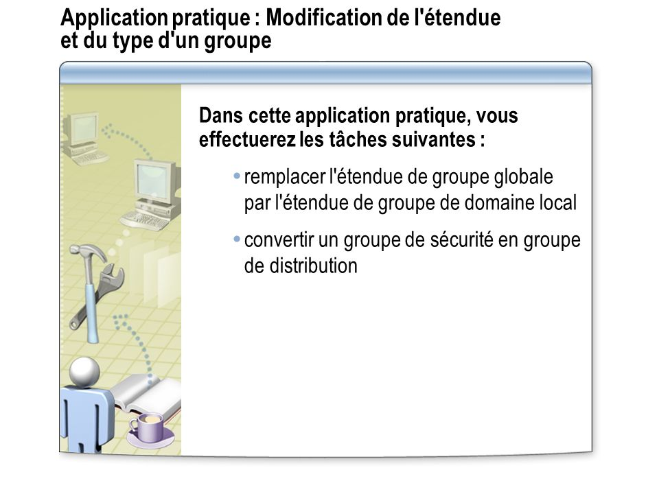 Application pratique : Modification de l étendue et du type d un groupe